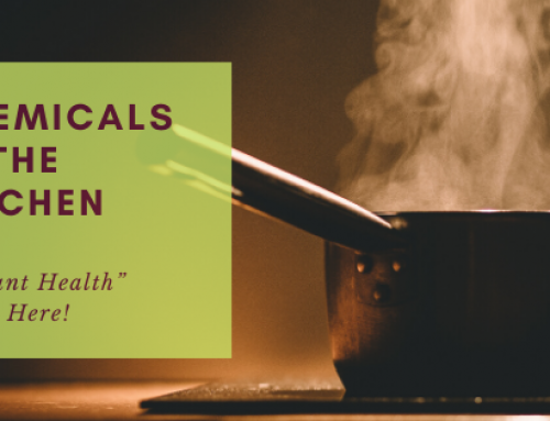"Chemicals in the Kitchen-Your ""Vibrant Health"" Starts Here!"